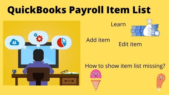 QuickBooks Payroll Item List Missing, How to Show item?